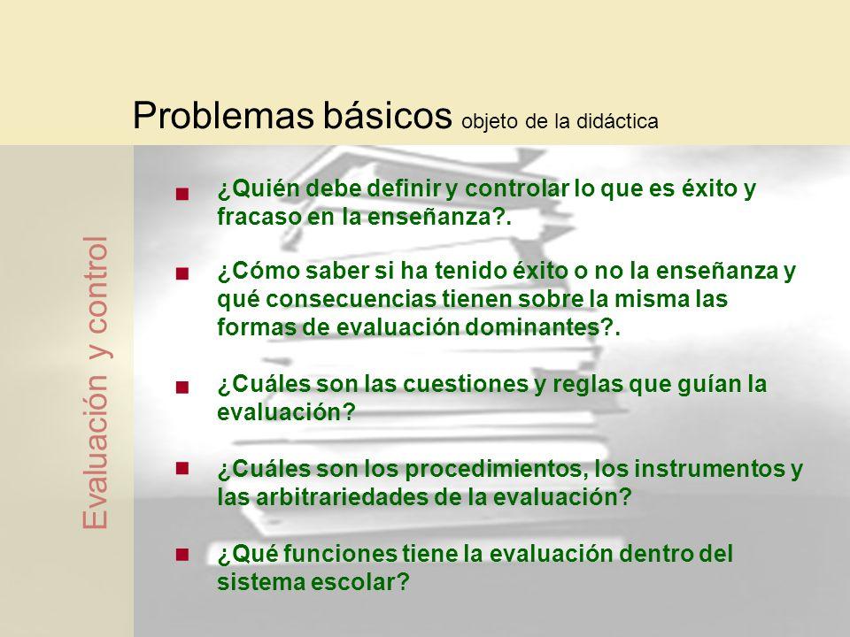 Problemas básicos objeto de la didáctica ¿Quién debe definir y controlar lo que es éxito y fracaso en la enseñanza?. ¿Cómo saber si ha tenido éxito o
