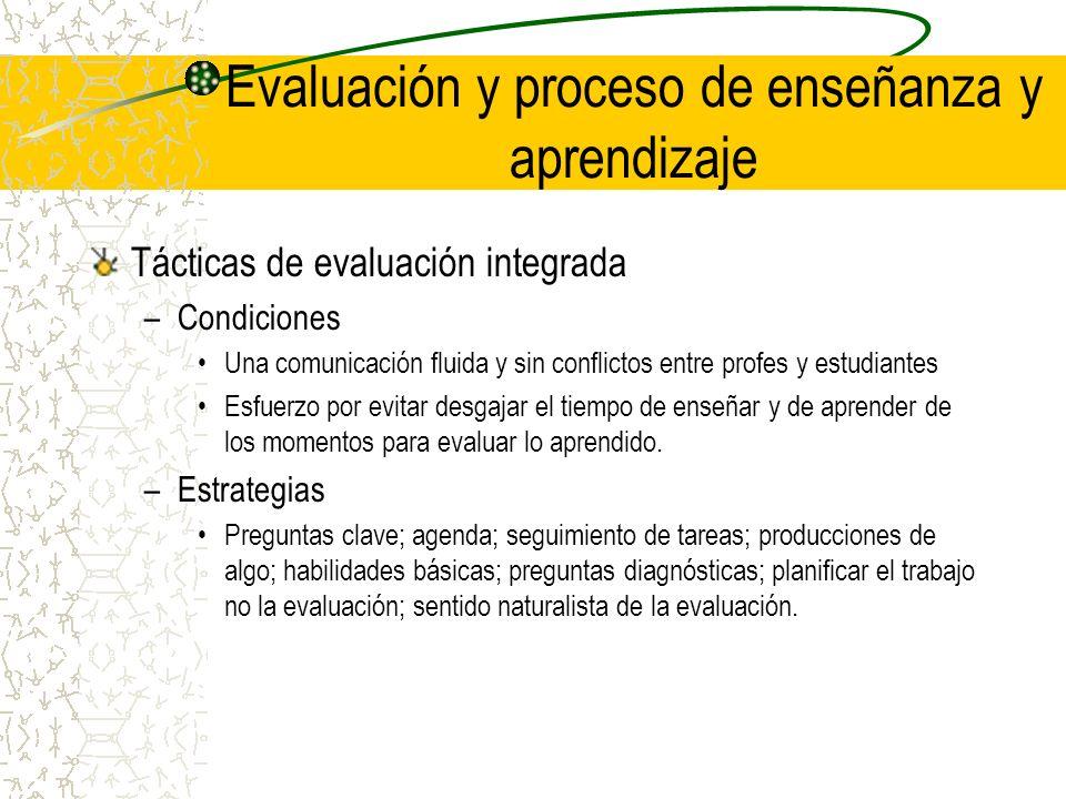Evaluación y proceso de enseñanza y aprendizaje Tácticas de evaluación integrada –Condiciones Una comunicación fluida y sin conflictos entre profes y