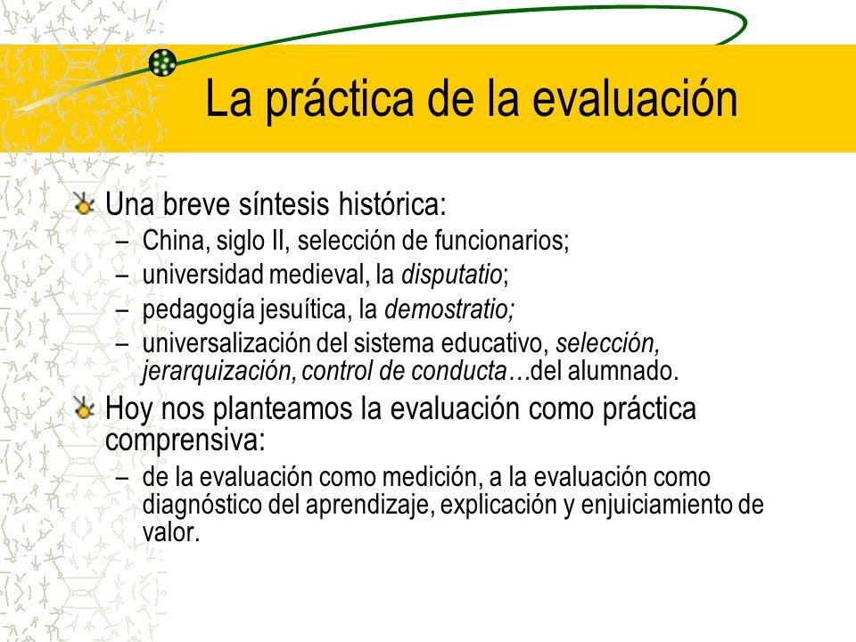 La práctica de la evaluación Evolución del pensamiento y las prácticas de la evaluación: –Dar calificaciones al rendimiento escolar del alumnado (dar notas).