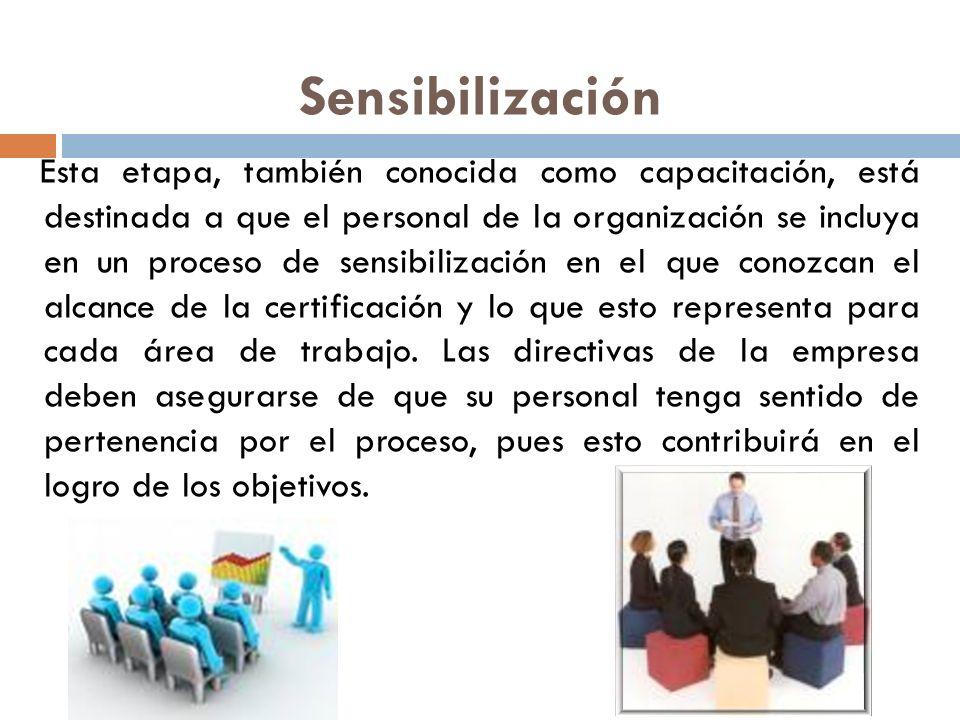 Sensibilización Esta etapa, también conocida como capacitación, está destinada a que el personal de la organización se incluya en un proceso de sensib