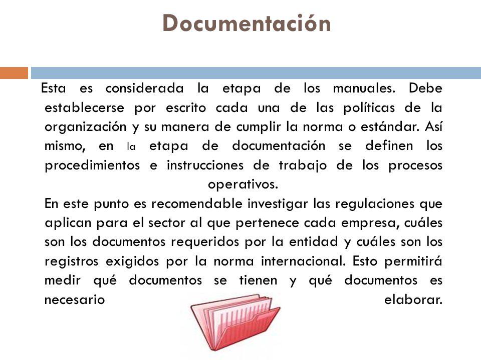 Documentación Esta es considerada la etapa de los manuales. Debe establecerse por escrito cada una de las políticas de la organización y su manera de