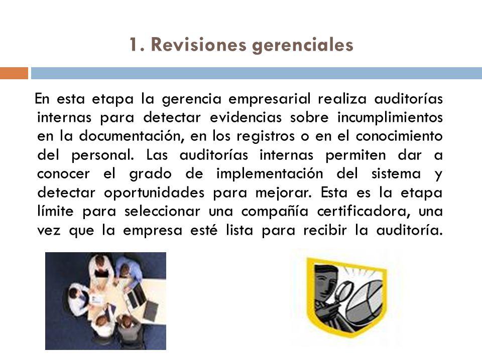 1. Revisiones gerenciales En esta etapa la gerencia empresarial realiza auditorías internas para detectar evidencias sobre incumplimientos en la docum