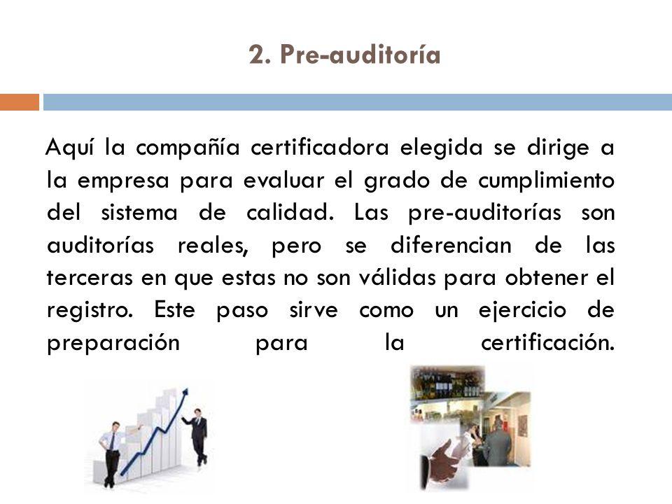 2. Pre-auditoría Aquí la compañía certificadora elegida se dirige a la empresa para evaluar el grado de cumplimiento del sistema de calidad. Las pre-a