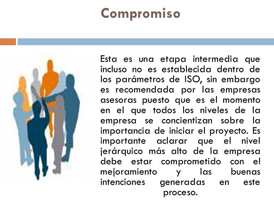 Compromiso Esta es una etapa intermedia que incluso no es establecida dentro de los parámetros de ISO, sin embargo es recomendada por las empresas ase