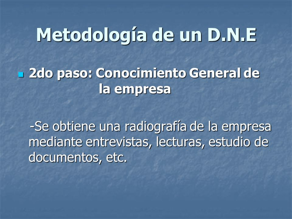 Metodología de un D.N.E 2do paso: Conocimiento General de la empresa 2do paso: Conocimiento General de la empresa -Se obtiene una radiografía de la em