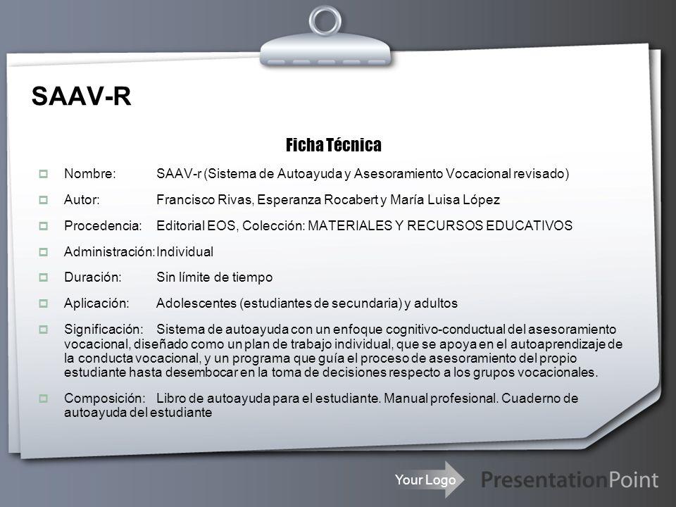 Your Logo SAAV-R Ficha Técnica Nombre:SAAV-r (Sistema de Autoayuda y Asesoramiento Vocacional revisado) Autor:Francisco Rivas, Esperanza Rocabert y Ma