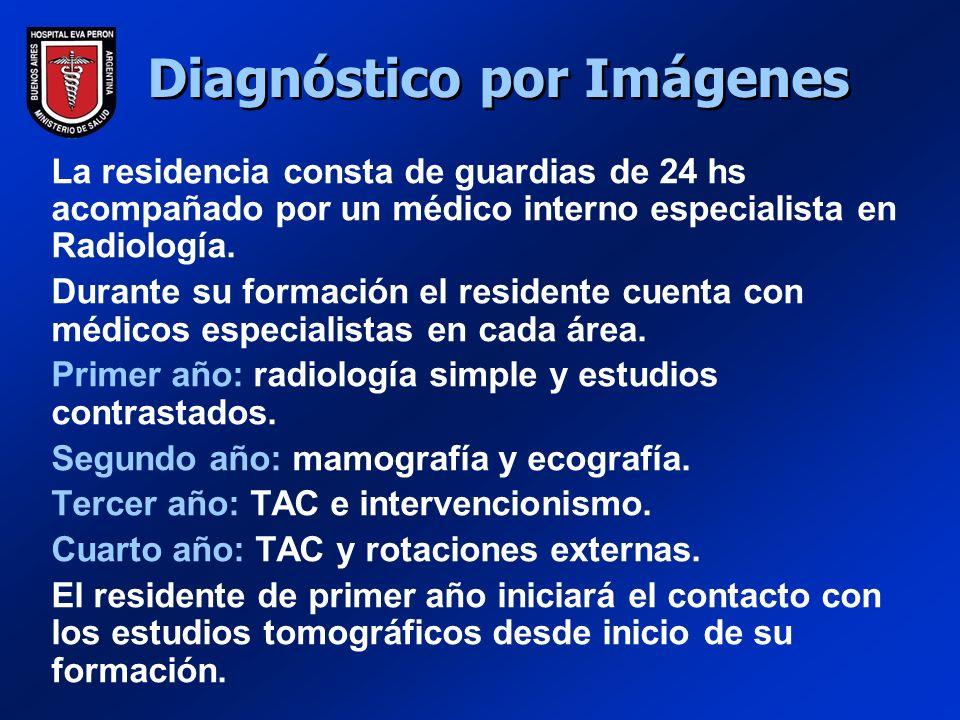 Diagnóstico por Imágenes La residencia consta de guardias de 24 hs acompañado por un médico interno especialista en Radiología.