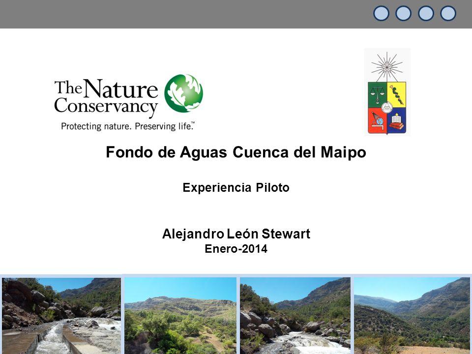 Fondo de Aguas Cuenca del Maipo Experiencia Piloto Alejandro León Stewart Enero-2014