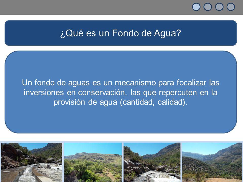 Un fondo de aguas es un mecanismo para focalizar las inversiones en conservación, las que repercuten en la provisión de agua (cantidad, calidad).