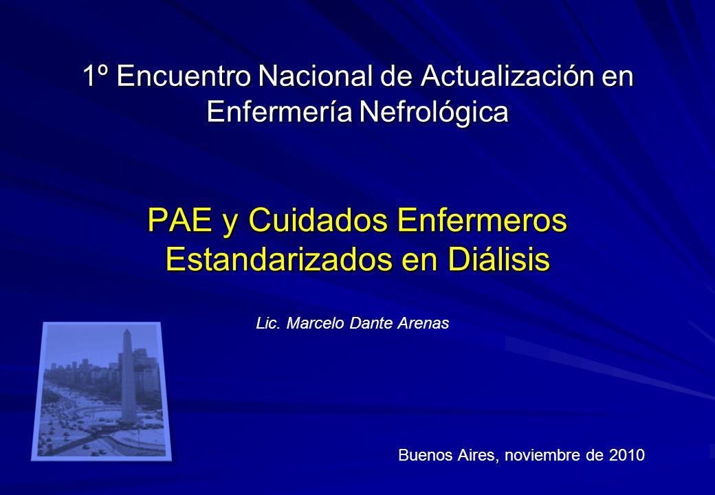 1º Encuentro Nacional de Actualización en Enfermería Nefrológica PAE y Cuidados Enfermeros Estandarizados en Diálisis Buenos Aires, noviembre de 2010