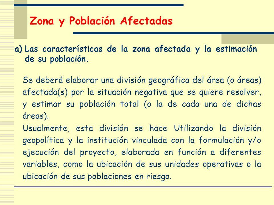 Zona y Población Afectadas a)Las características de la zona afectada y la estimación de su población. Se deberá elaborar una división geográfica del á