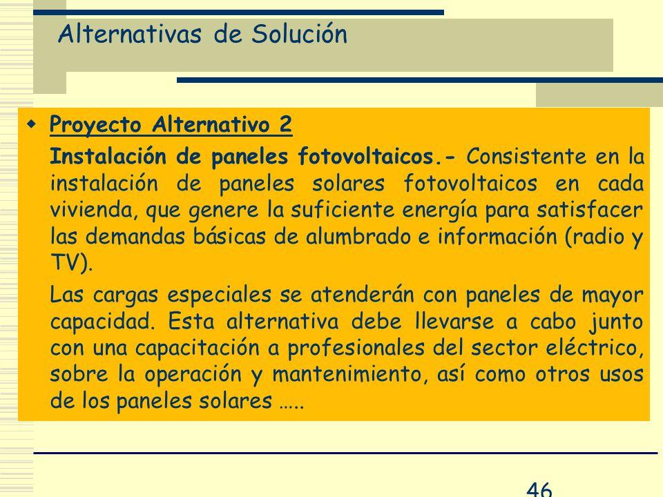 46 Alternativas de Solución Proyecto Alternativo 2 Instalación de paneles fotovoltaicos.- Consistente en la instalación de paneles solares fotovoltaic