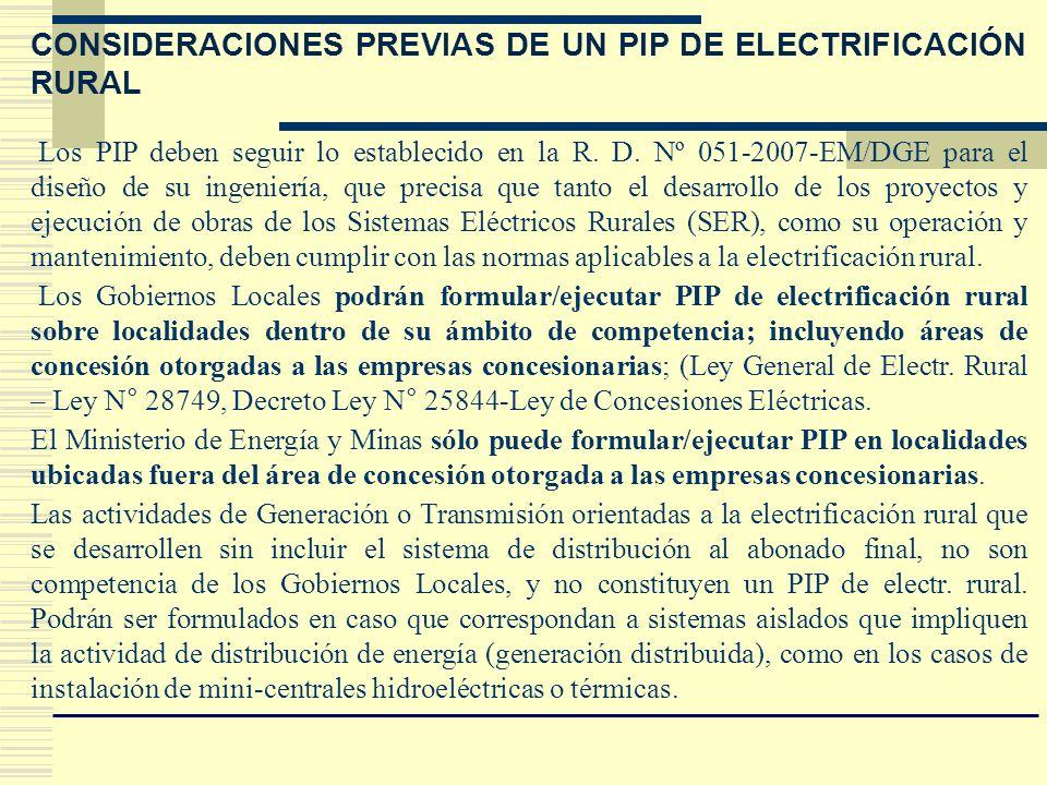 CONSIDERACIONES PREVIAS DE UN PIP DE ELECTRIFICACIÓN RURAL Los PIP deben seguir lo establecido en la R. D. Nº 051-2007-EM/DGE para el diseño de su ing