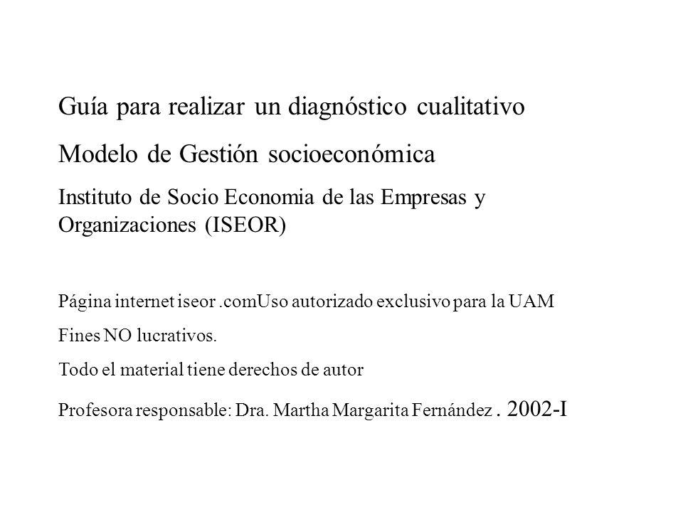 Guía para realizar un diagnóstico cualitativo Modelo de Gestión socioeconómica Instituto de Socio Economia de las Empresas y Organizaciones (ISEOR) Pá