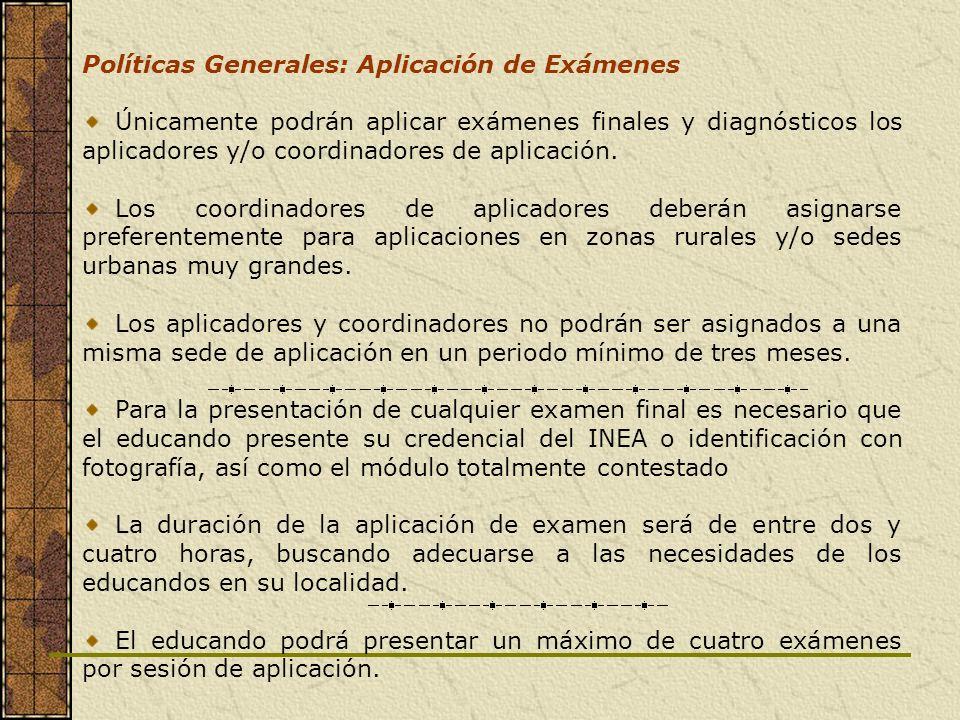Políticas Generales: Aplicación de Exámenes Únicamente podrán aplicar exámenes finales y diagnósticos los aplicadores y/o coordinadores de aplicación.