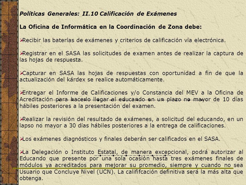 Políticas Generales: II.10 Calificación de Exámenes La Oficina de Informática en la Coordinación de Zona debe: Recibir las baterías de exámenes y crit