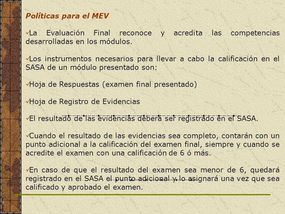 Políticas para el MEV La Evaluación Final reconoce y acredita las competencias desarrolladas en los módulos. Los instrumentos necesarios para llevar a
