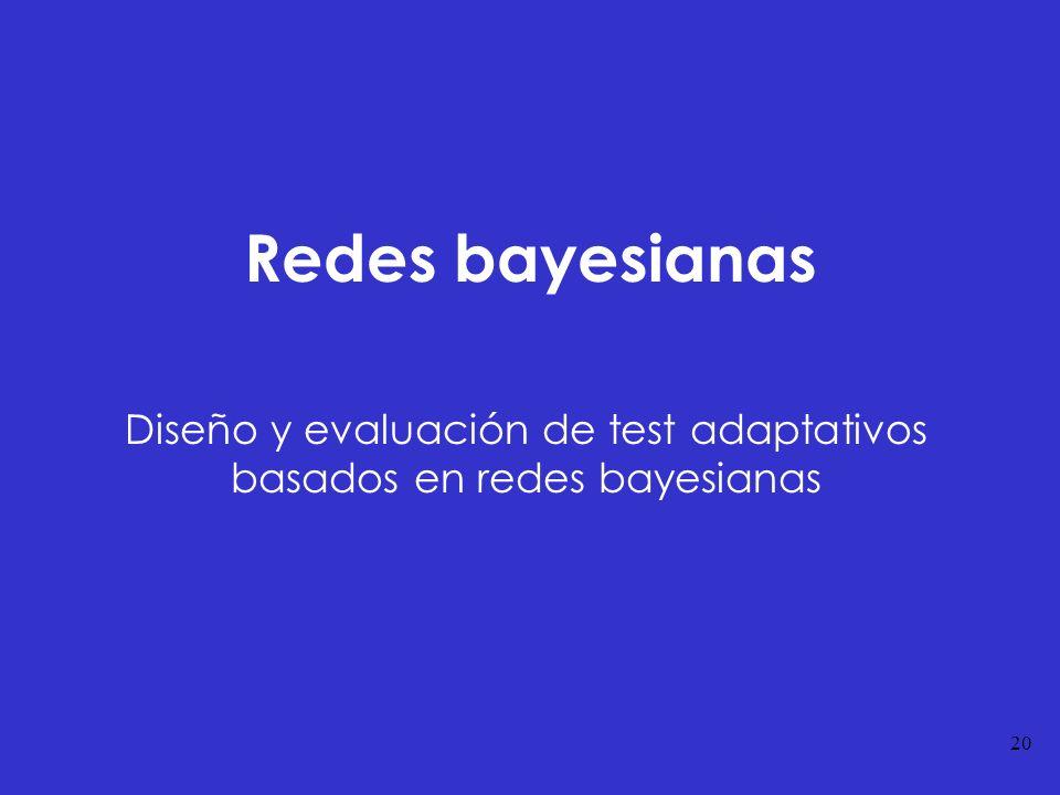 20 Redes bayesianas Diseño y evaluación de test adaptativos basados en redes bayesianas
