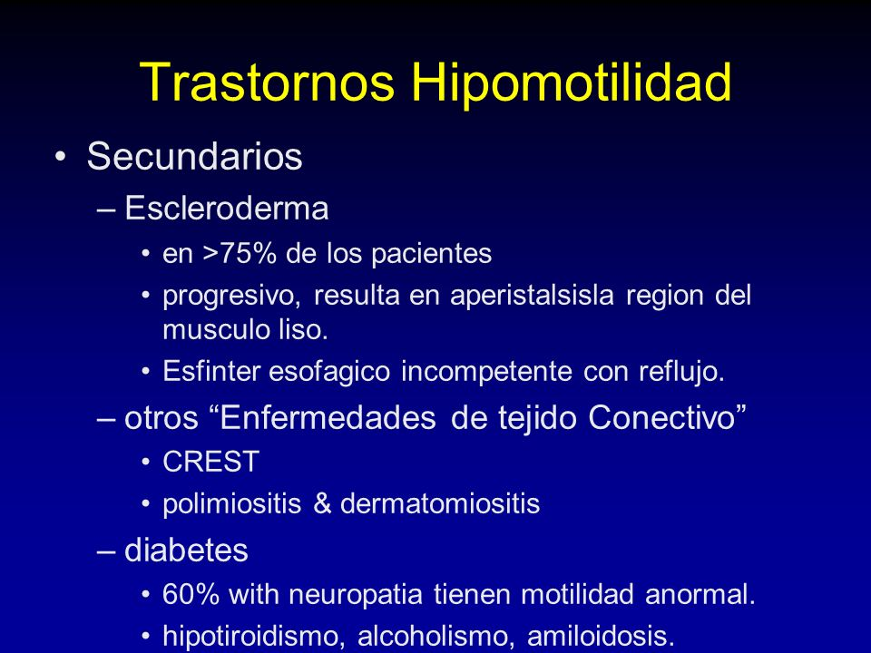 Trastornos Hipomotilidad Secundarios –Escleroderma en >75% de los pacientes progresivo, resulta en aperistalsisla region del musculo liso.