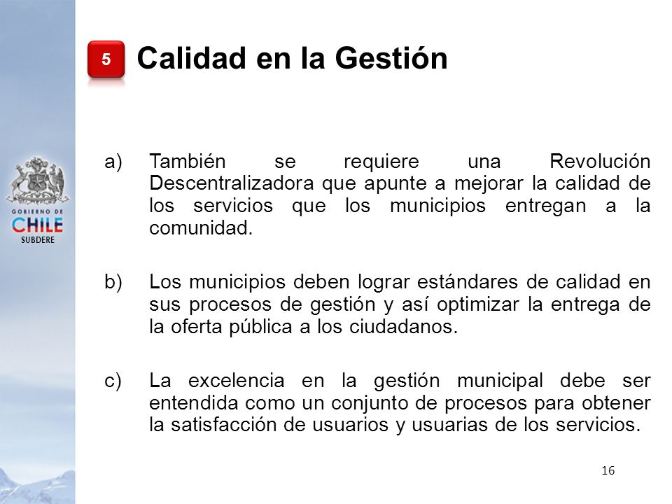 SUBDERE 16 a)También se requiere una Revolución Descentralizadora que apunte a mejorar la calidad de los servicios que los municipios entregan a la co
