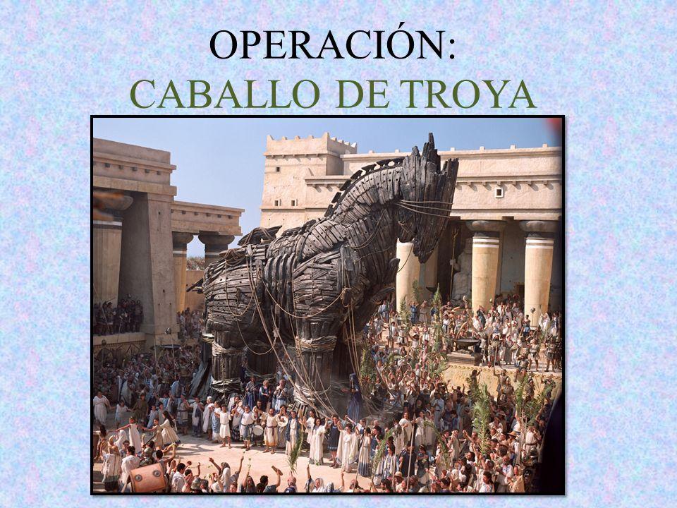 OPERACIÓN: CABALLO DE TROYA