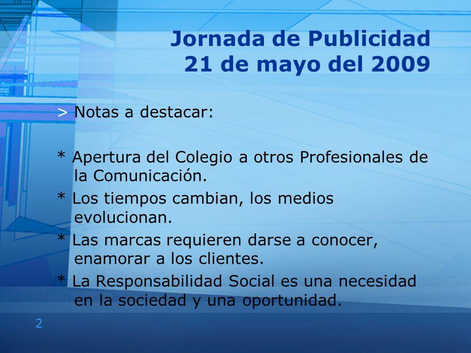 2 Jornada de Publicidad 21 de mayo del 2009 >Notas a destacar: * Apertura del Colegio a otros Profesionales de la Comunicación. * Los tiempos cambian,