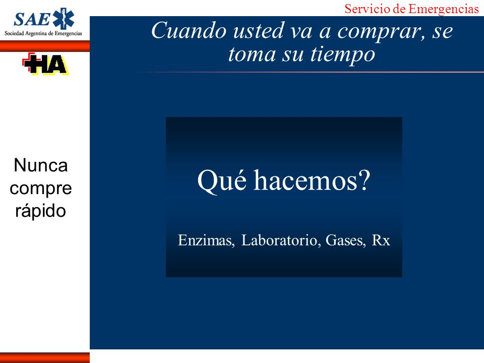 Servicio de Emergencias Alberto José Machado IntroducciónNomencEmergFXTriageCasoDiagnósticoTiempo Cuando usted va a comprar, se toma su tiempo Nunca c