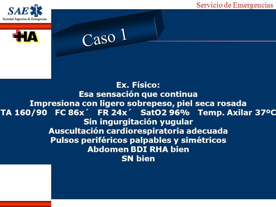 Servicio de Emergencias Alberto José Machado IntroducciónNomencEmergFXTriageCasoDiagnósticoTiempo Ex. Físico: Esa sensación que continua Impresiona co