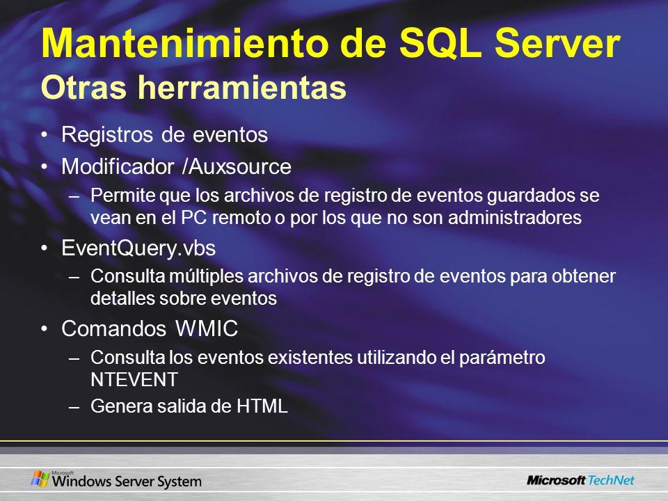 Mantenimiento de SQL Server Otras herramientas Registros de eventos Modificador /Auxsource –Permite que los archivos de registro de eventos guardados