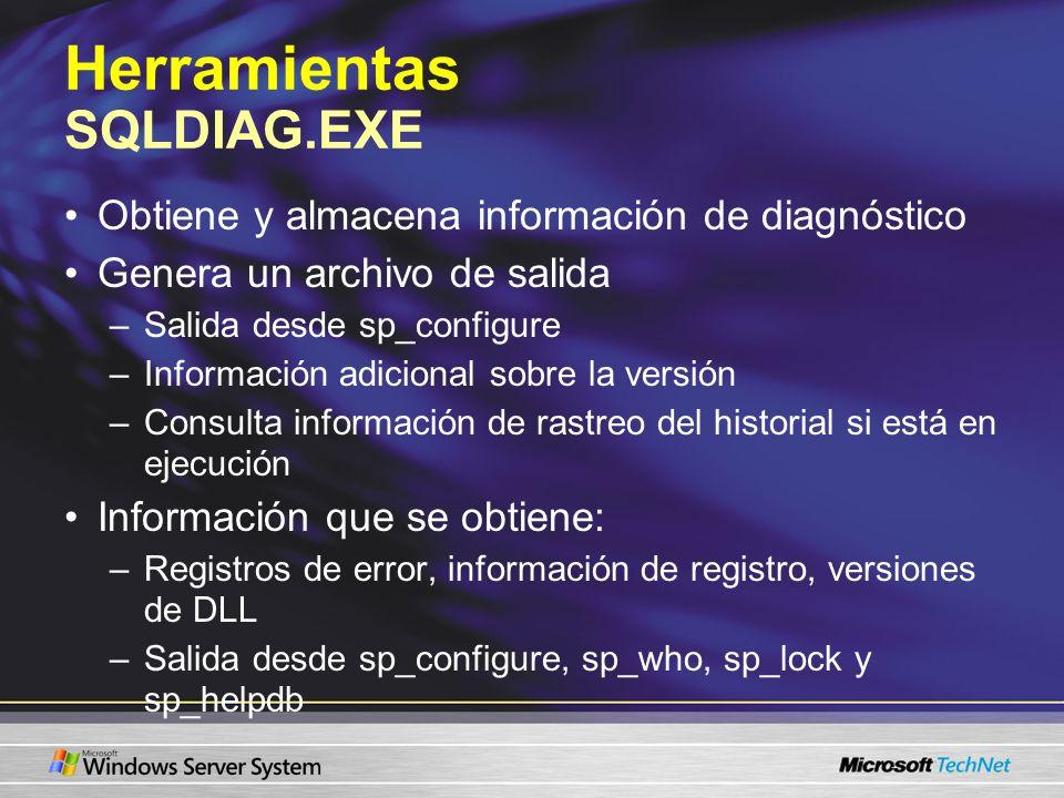 Herramientas SQLDIAG.EXE Obtiene y almacena información de diagnóstico Genera un archivo de salida –Salida desde sp_configure –Información adicional s