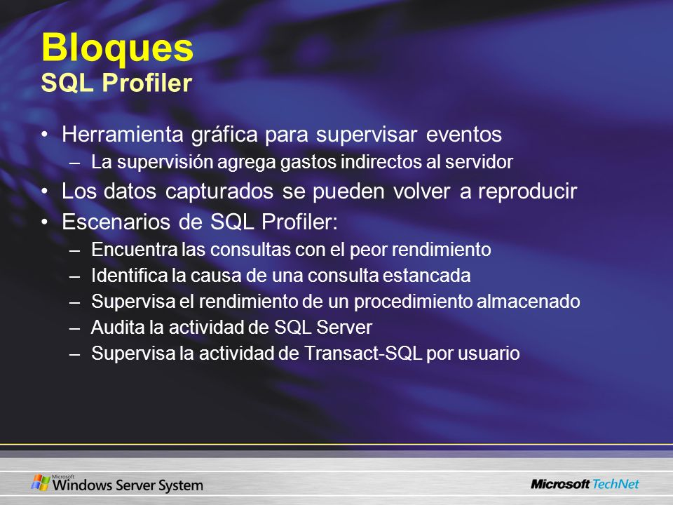 Bloques SQL Profiler Herramienta gráfica para supervisar eventos –La supervisión agrega gastos indirectos al servidor Los datos capturados se pueden v