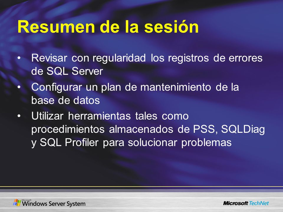 Resumen de la sesión Revisar con regularidad los registros de errores de SQL Server Configurar un plan de mantenimiento de la base de datos Utilizar h