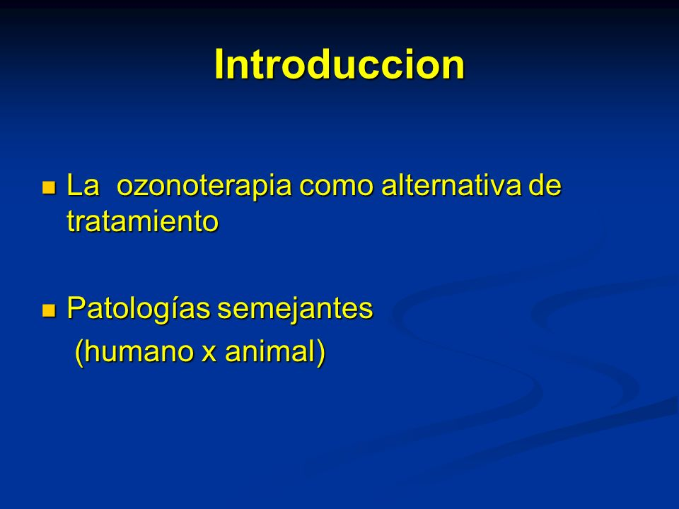 Introduccion La ozonoterapia como alternativa de tratamiento La ozonoterapia como alternativa de tratamiento Patologías semejantes Patologías semejantes (humano x animal) (humano x animal)