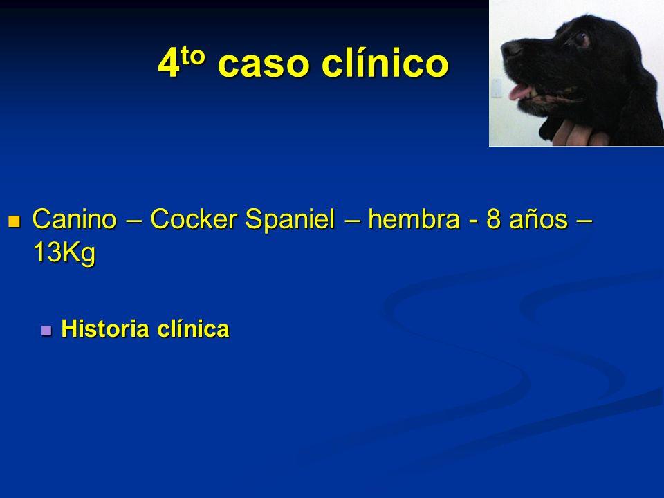 4 to caso clínico Canino – Cocker Spaniel – hembra - 8 años – 13Kg Canino – Cocker Spaniel – hembra - 8 años – 13Kg Historia clínica Historia clínica