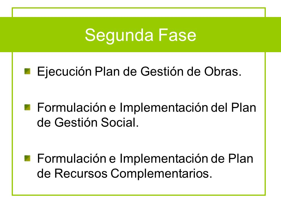 Segunda Fase Ejecución Plan de Gestión de Obras. Formulación e Implementación del Plan de Gestión Social. Formulación e Implementación de Plan de Recu
