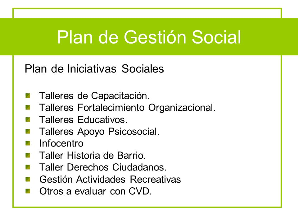 Plan de Gestión Social Plan de Iniciativas Sociales Talleres de Capacitación. Talleres Fortalecimiento Organizacional. Talleres Educativos. Talleres A