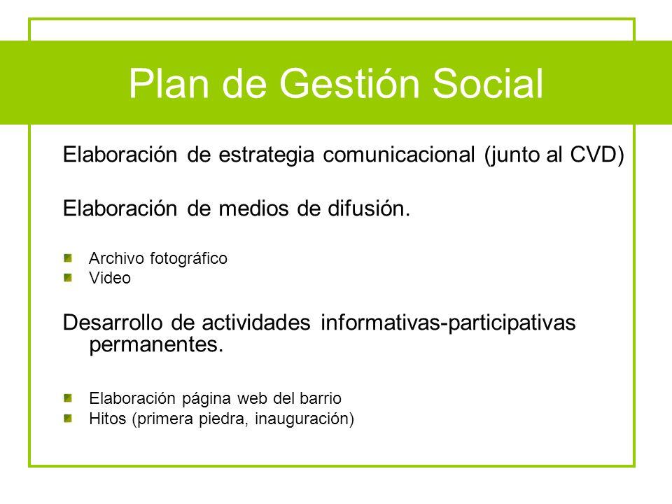 Plan de Gestión Social Elaboración de estrategia comunicacional (junto al CVD) Elaboración de medios de difusión. Archivo fotográfico Video Desarrollo