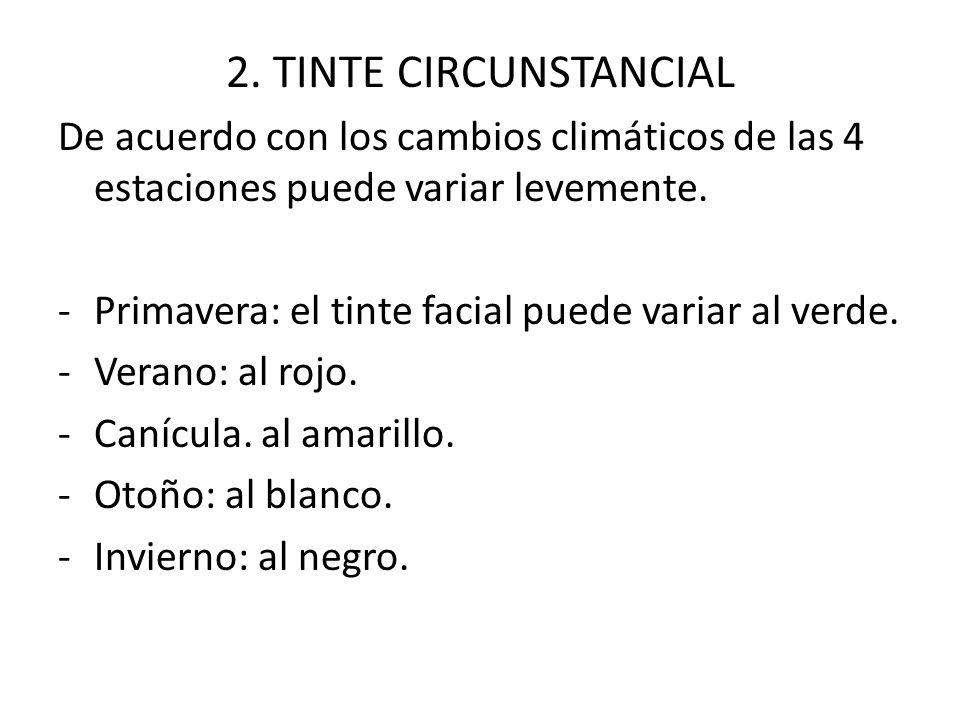 2. TINTE CIRCUNSTANCIAL De acuerdo con los cambios climáticos de las 4 estaciones puede variar levemente. -Primavera: el tinte facial puede variar al