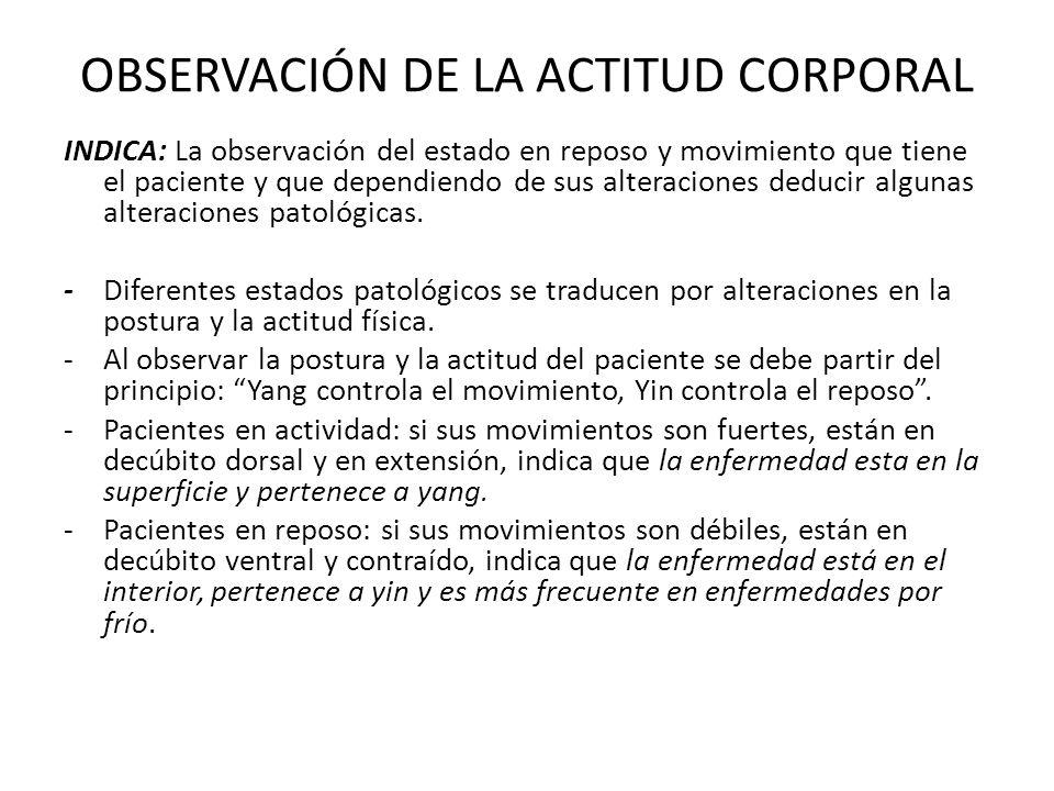 OBSERVACIÓN DE LA ACTITUD CORPORAL INDICA: La observación del estado en reposo y movimiento que tiene el paciente y que dependiendo de sus alteracione