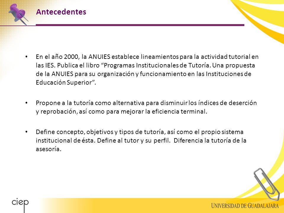 Antecedentes En el año 2000, la ANUIES establece lineamientos para la actividad tutorial en las IES.