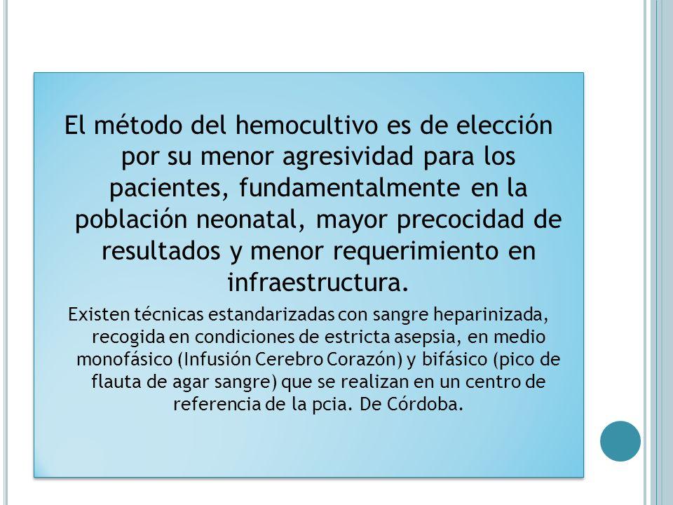 El método del hemocultivo es de elección por su menor agresividad para los pacientes, fundamentalmente en la población neonatal, mayor precocidad de r