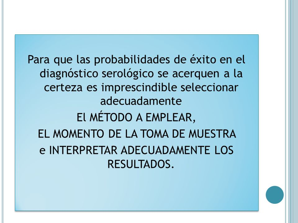 Para que las probabilidades de éxito en el diagnóstico serológico se acerquen a la certeza es imprescindible seleccionar adecuadamente El MÉTODO A EMP