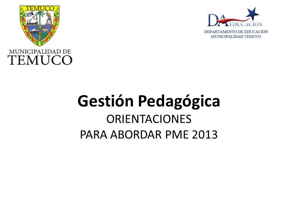 Gestión Pedagógica ORIENTACIONES PARA ABORDAR PME 2013