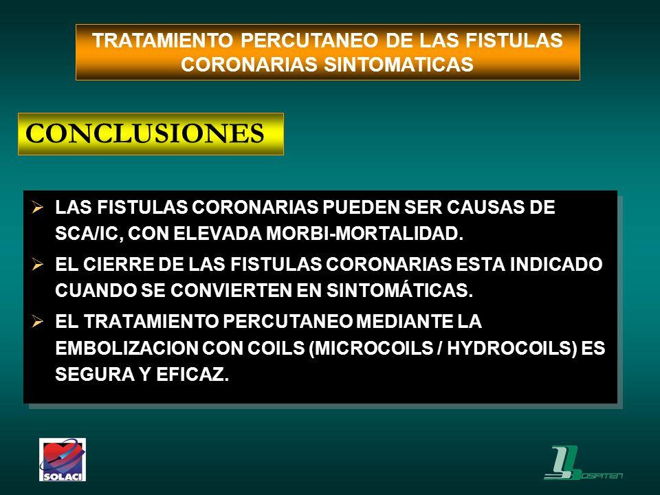 LAS FISTULAS CORONARIAS PUEDEN SER CAUSAS DE SCA/IC, CON ELEVADA MORBI-MORTALIDAD. EL CIERRE DE LAS FISTULAS CORONARIAS ESTA INDICADO CUANDO SE CONVIE