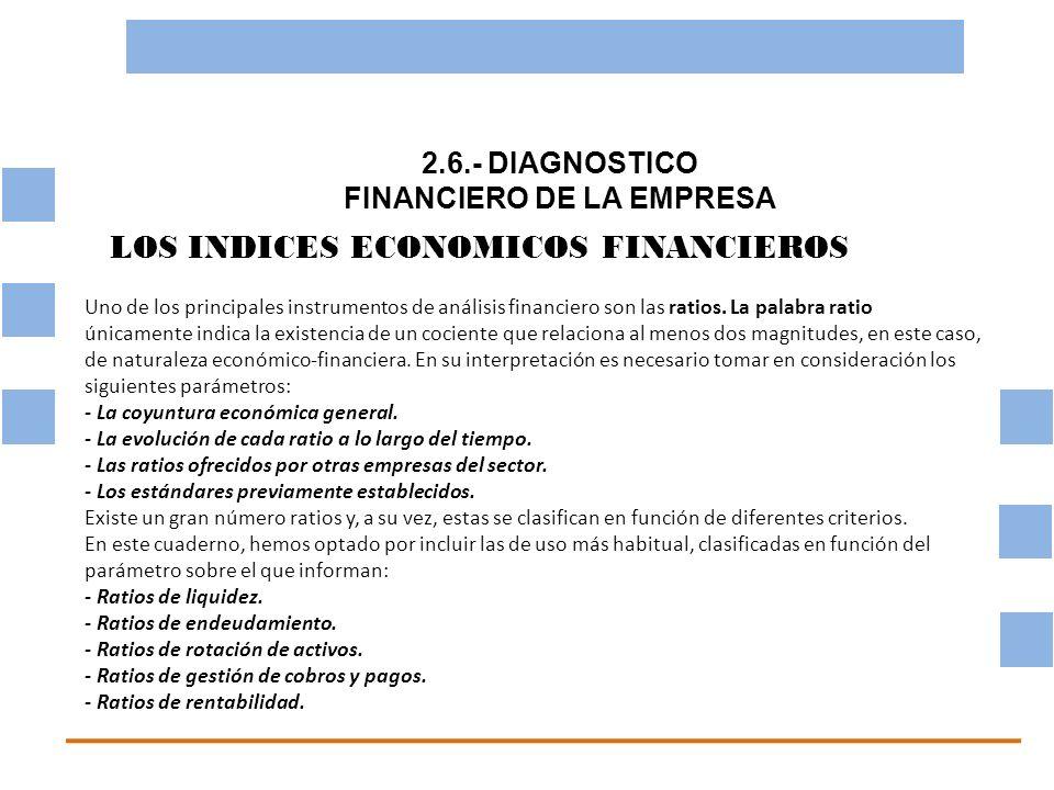 2.6.- DIAGNOSTICO FINANCIERO DE LA EMPRESA OBJETIVO BASICO FINANCIERO LOS INDICES ECONOMICOS FINANCIEROS Uno de los principales instrumentos de anális