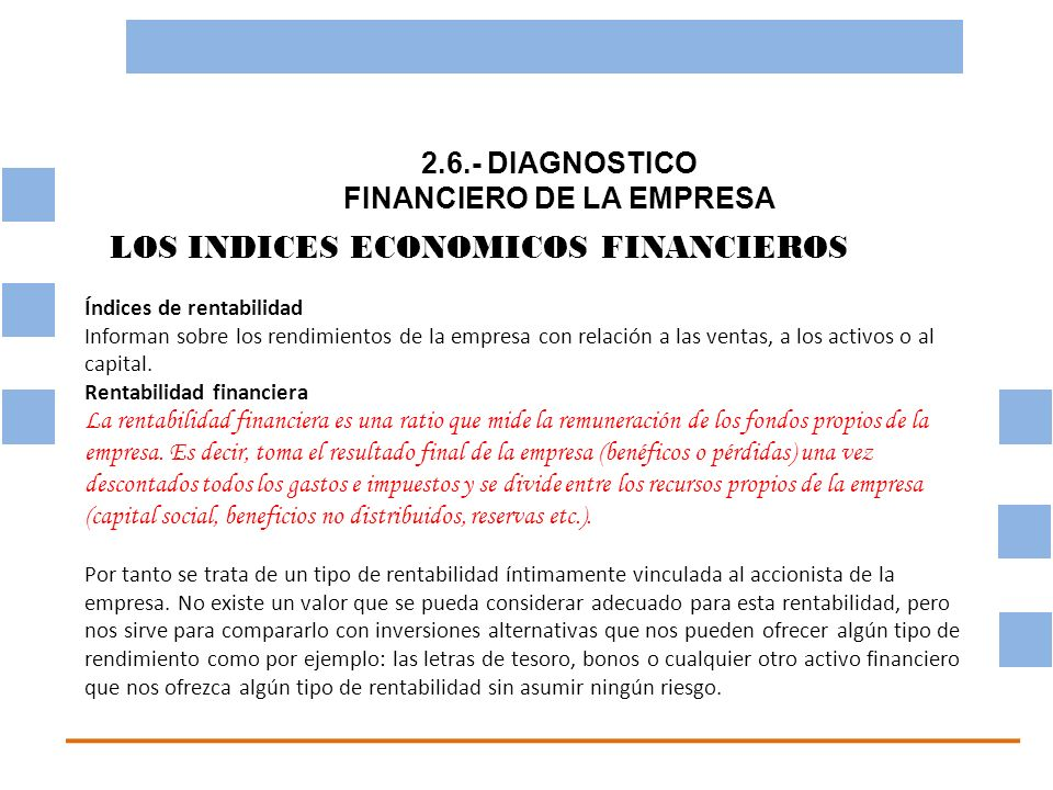 2.6.- DIAGNOSTICO FINANCIERO DE LA EMPRESA OBJETIVO BASICO FINANCIERO LOS INDICES ECONOMICOS FINANCIEROS Índices de rentabilidad Informan sobre los re