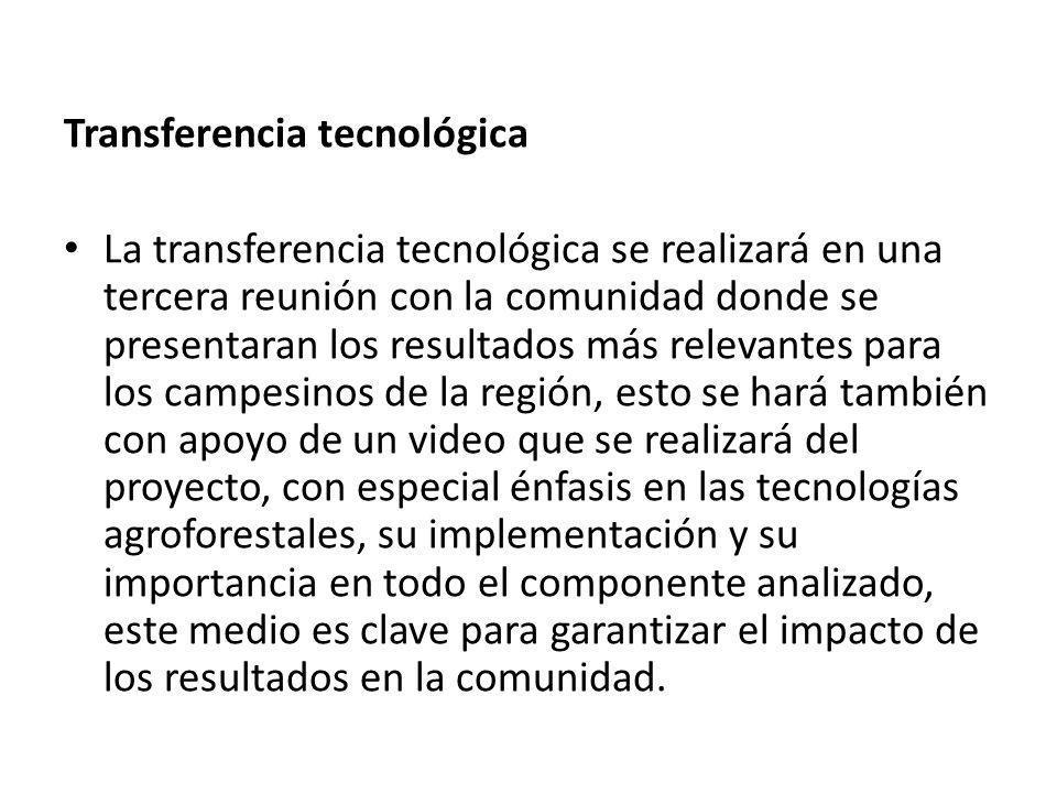 Transferencia tecnológica La transferencia tecnológica se realizará en una tercera reunión con la comunidad donde se presentaran los resultados más re