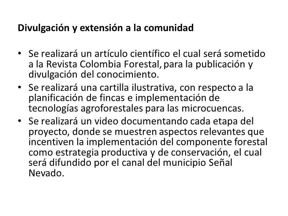 Divulgación y extensión a la comunidad Se realizará un artículo científico el cual será sometido a la Revista Colombia Forestal, para la publicación y