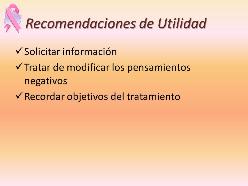 Recomendaciones de Utilidad Recomendaciones de Utilidad Solicitar información Tratar de modificar los pensamientos negativos Recordar objetivos del tr