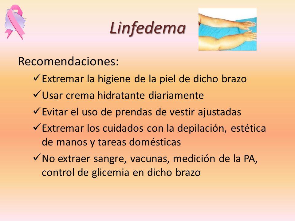 Linfedema Recomendaciones: Extremar la higiene de la piel de dicho brazo Usar crema hidratante diariamente Evitar el uso de prendas de vestir ajustada